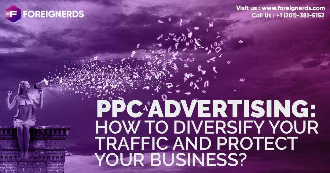 PPC Advertising: How to Diversify Your Traffic and Protect Your Business?