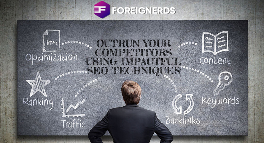 Outrun Your Competitors Using Impactful SEO Techniques