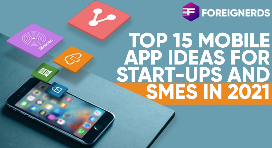 Top 15 Mobile App Ideas for Start-ups and SMEs in 2021