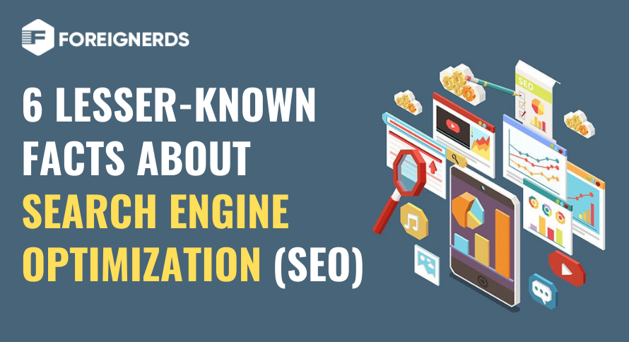 6 Lesser-Known Facts about Search Engine Optimization (SEO)