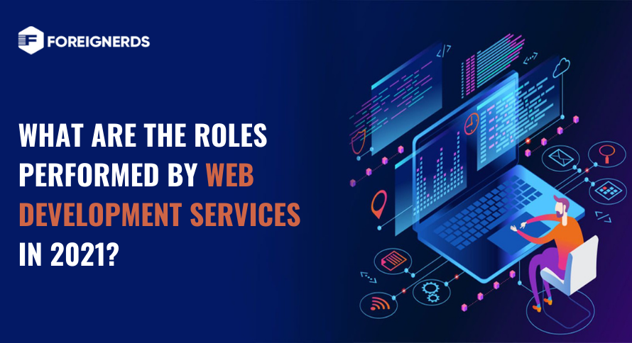 What are the Roles Performed by Web Development Services in 2021?